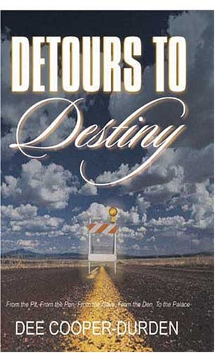Detours To Destiny: From the Pit, From the Pen, From the Cave, From the Den, To the Palace: ...