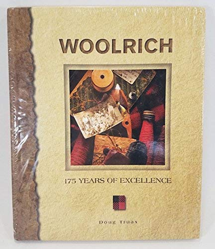 Woolrich, 175 Years of Excellence (The story of John Rich building a mill in north-central Pennsylvania, to sell woolen fabric, becoming a leading fashion leader for outdoor clothing.) (0976726807) by Doug Truax