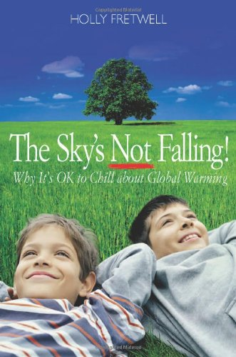 9780976726944: The Sky's Not Falling!: Why It's OK to Chill About Global Warming
