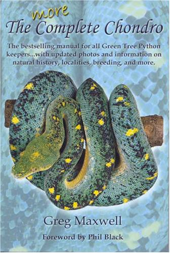 More Complete Chondro, the bestselling manual for all Green Tree Python keepers: Greg Maxwell