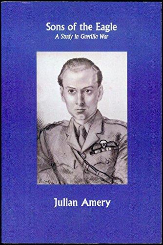 Sons of the Eagle: A Study in Guerilla War: Amery, Julian
