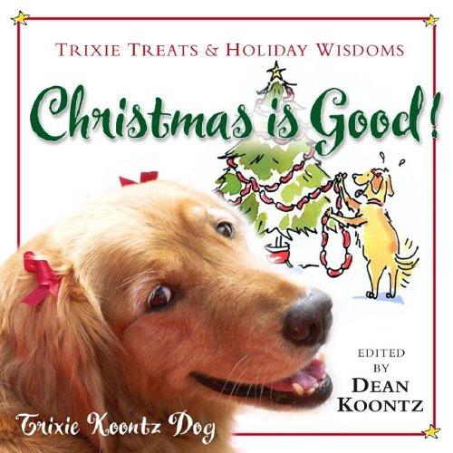 9780976744238: Christmas Is Good!: Trixie Treats & Holiday Wisdom