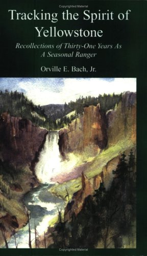 9780976747307: Tracking the Spirit of Yellowstone : Recollections of 31 Years as a Seasonal Ranger