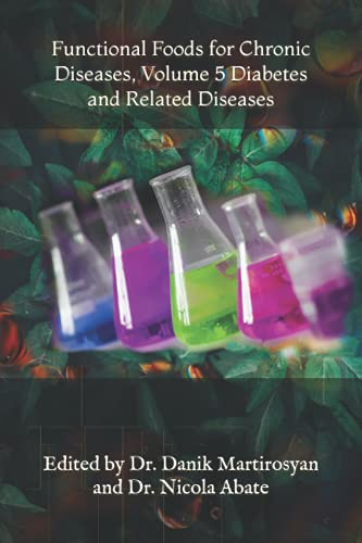 Functional Foods for Chronic Diseases, Volume 5 Diabetes and Related Diseases: Danik M Martirosyan ...