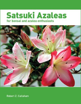 Satsuki Azaleas : For Bonsai Enthusiasts and: Robert Z. Callaham