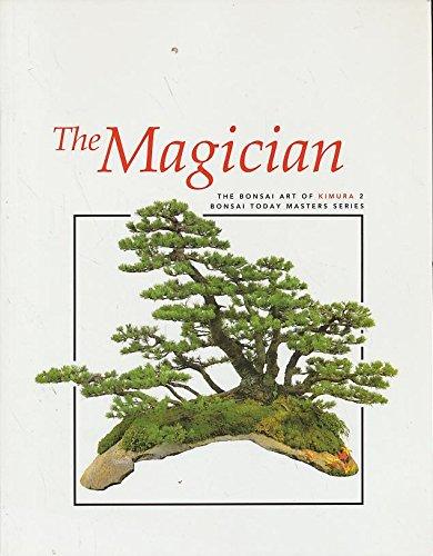 The Magician: The Bonsai Art of Kimura 2 (Bonsai Today Masters Series): Masahiko Kimura