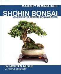 Majesty in Miniature : Shohin Bonsai: Unlocking: Morten Albek