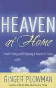 9780976758242: Heaven at Home: Establishing and Enjoying a Peaceful Home