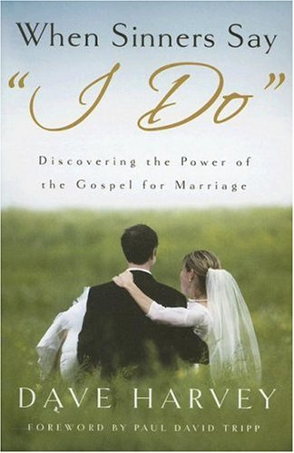 When Sinners Say 'I Do': Discovering the Power of the Gospel for Marriage