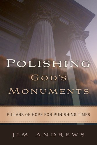 Polishing God's Monuments: Pillars of Hope for Punishing Times (097675827X) by Jim Andrews