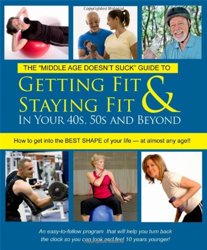 9780976759911: Getting Fit & Staying Fit In Your 40s, 50s and Beyond (Middle Age Doesn't Suck Guides)
