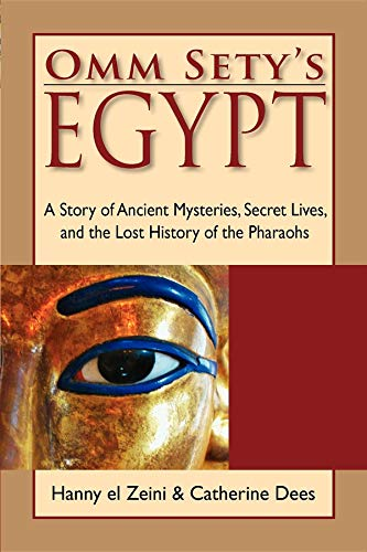 Omm Sety's Egypt: A Story of Ancient Mysteries, Secret Lives, and the Lost History of the ...