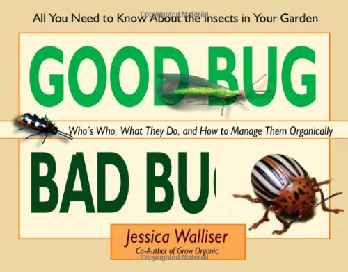 9780976763192: Good Bug Bad Bug: Who's Who, What They Do, and How to Manage Them Organically (All You Need to Know about the Insects in Your Garden)