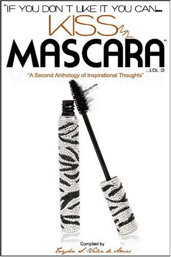 9780976768036: IF YOU DON'T LIKE IT YOU CAN KISS MY MASCARA..LOL :D : A Second Anthology of Inspirational Thoughts