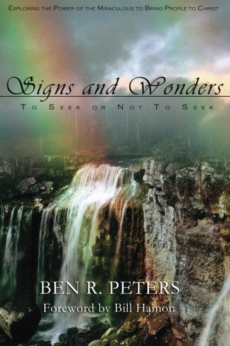 Signs and Wonders ~ To Seek or Not to Seek: Exploring the Power of the Miraculous to Bring People ...