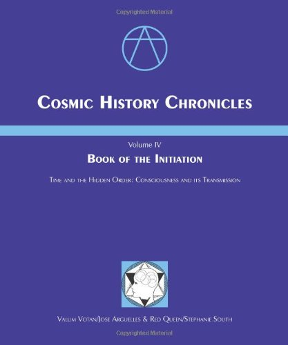 COSMIC HISTORY CHRONICLES, VOL.4: Book Of The Initiation--Time & The Hidden Order, Consciousness ...