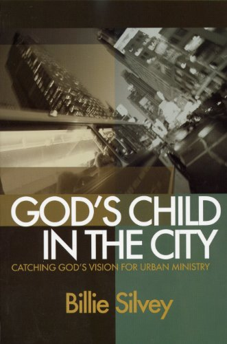 God's Child in the City: Catching God's Vision for Urban Ministry: Billie Silvey