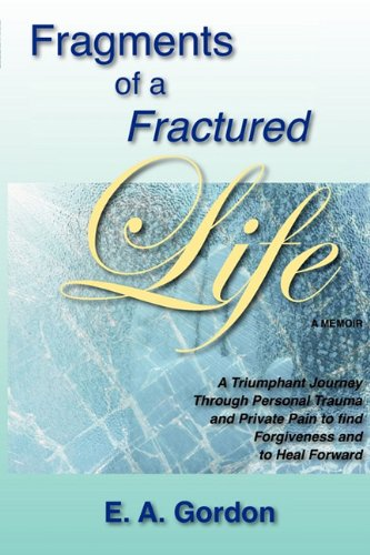 Fragments of a Fractured Life: Gordon, E. A.