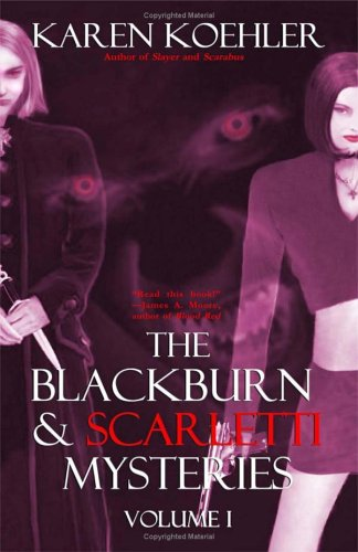 The Blackburn & Scarletti Mysteries Volume I: Koehler, Karen