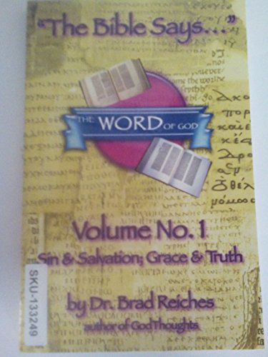 The Bible Says (Volume No. 1 Sin & Salvation; Grace & Truth): Dr. Brad Reiches
