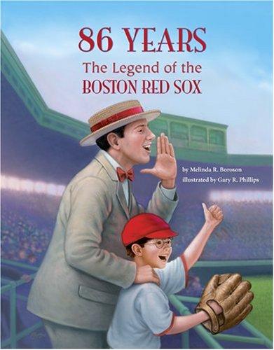 86 Years: The Legend of the Boston Red Sox: Melinda R. Boroson