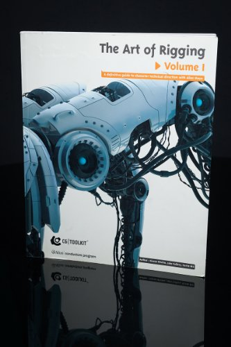 9780976800309: The Art of Rigging Volume 1 (A Definitive Guide to Character Technical Direction with Autodesk Maya)