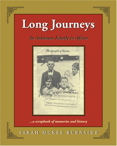 Long Journeys: An Arkansas Family in Africa . . . a scrapbook of memories and history: Sarah McKee ...