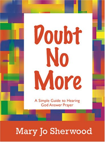 9780976803904: Doubt No More: A Simple Guide to Hearing God Answer Prayer