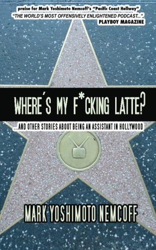 9780976804031: Where's My F*cking Latte?: (and Other Stories About Being an Assistant in Hollywood)