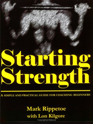 Starting Strength: A Simple and Practical Guide: Rippetoe, Mark