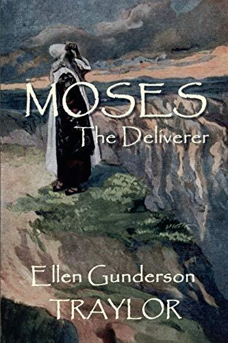 Moses, The Deliverer: Traylor, Ellen Gunderson