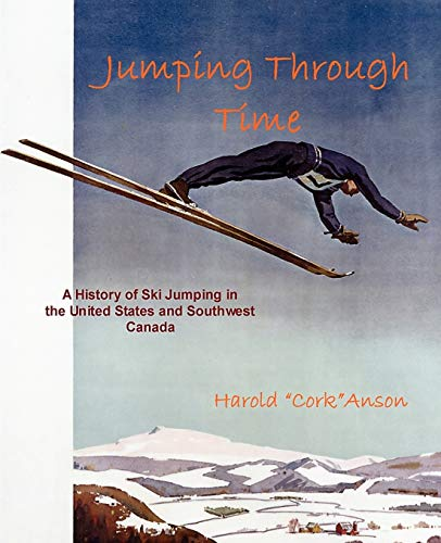9780976810773: Jumping Through Time - A History of Ski Jumping in the United States and Southwest Canada
