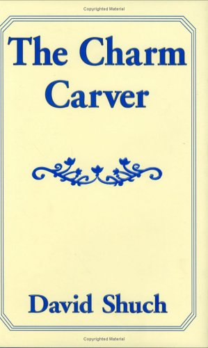 The Charm Carver: Shuch, David