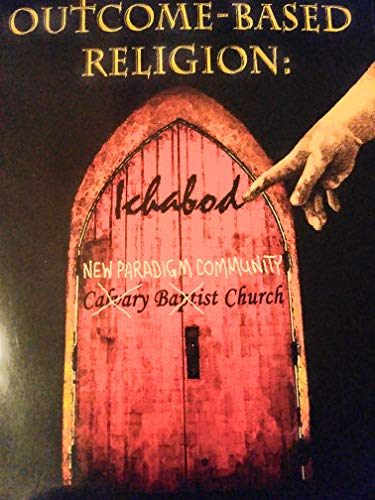 9780976816706: Outcome-Based Religion: Purpose, Apostasy, & The New Paradigm Church