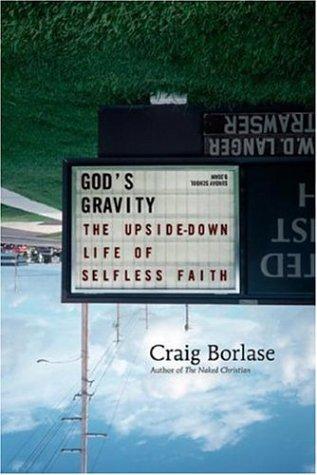 God's Gravity: The Upside-Down Life of Selfless: Borlase, Craig