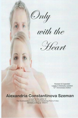 9780976819684: Only with the Heart, Revised & Expanded, Legally & Medically Updated