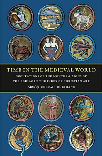 9780976820222: Time in the Medieval World: Occupations of the Months and Signs of the Zodiac in the Index of Christian Art