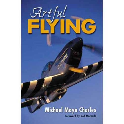 Artful Flying: Michael Maya Charles; Rod Machado [Foreword]