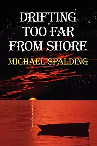 Drifting Too Far from Shore: Spalding, Michael