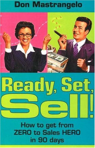 9780976828006: Ready, Set, SELL! How to get from ZERO to Sales HERO in 90 Days