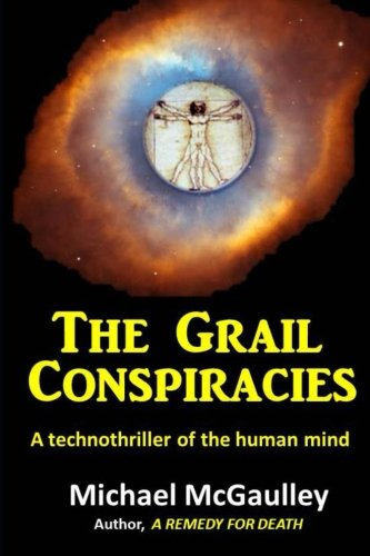 The Grail Conspiracies: A technothriller exploring deeper: McGaulley, Michael