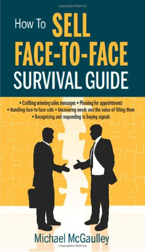 9780976840626: HOW TO SELL FACE-TO-FACE SURVIVAL GUIDE. A short, to-the-point practical sales skills handbook: selling services or product; phone for appointment; ... skills to uncover needs & value; objections