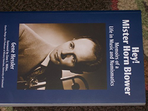 Hey! Mister Horn Blower Memoirs of a Life in Music and Numismatics: Hessler, Gene