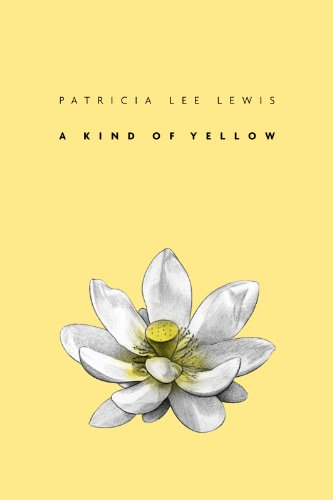A Kind of Yellow: Lewis, Patricia Lee