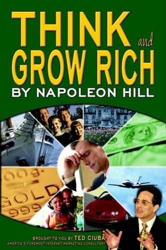Think and Grow Rich: Brought to You by Ted Ciuba, America's Foremost Internet Marketing Consultant (0976849143) by Napoleon Hill