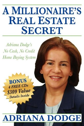 9780976849179: A Millionaire's Real Estate Secret: Adriana Dodge's No Cash No Credit Home Buying System