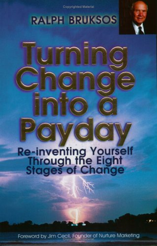9780976856603: Turning Change Into a Payday: Re-inventing Yourself Through the Eight Stages of Change