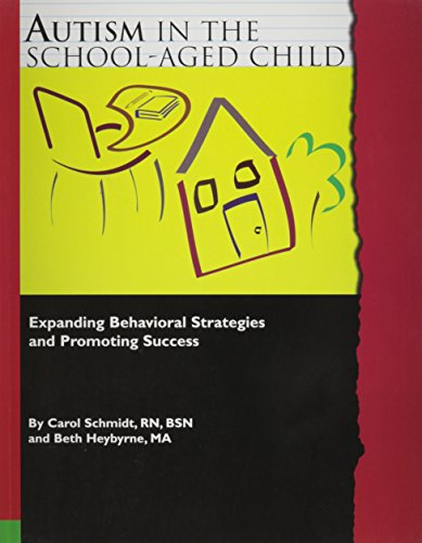 Autism in the School-Aged Child: Expanding Behavioral Strategies and Promoting Success: Carol ...