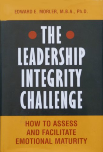 9780976864301: The Leadership Integrity Challenge: How to Assess and Facilitate Emotional Maturity