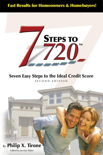 7 Steps To 720: Seven Easy Steps to the Ideal Credit Score: Philip X. Tirone